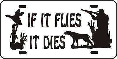 Goose Flying Decoy -  IF IT FLIES IT DIES LICENSE PLATE Duck Goose Hunt call