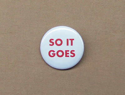 """Kurt Vonnegut Jr """"So It Goes"""" Quote Button 1.25"""" from Slaughterhouse-Five Billy"""