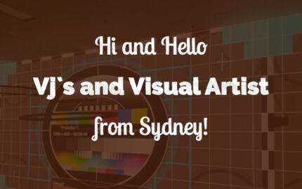Hi and hello Vj`s and Visual Artist from Sydney! Kingsford Eastern Suburbs Preview