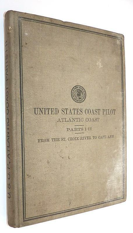 U. S. COAST PILOT ATLANTIC COAST PTS. I-II - ST. CROIX RIVER TO CAPE ANN - 1903