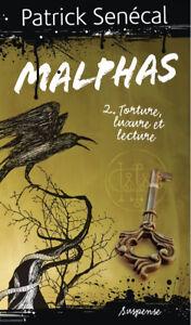 MALPHAS PATRICK SENÉCAL 2. TORTURE, LUXURE ET LECTURE