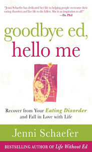 Goodbye Ed, Hello Me: Recover from Your Eating Disorder