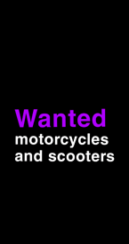 Wanted motorcycles and scooters