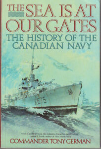 The Sea is at Our Gates: A History of the Canadian Navy
