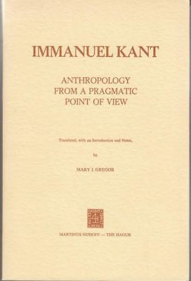 Anthropology from a Pragmatic Point of View : Immanuel (Anthropology From A Pragmatic Point Of View)