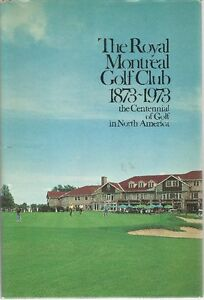 ROYAL MONTREAL GOLF CLUB 1873-1973: THE CENTENNIAL of GOLF