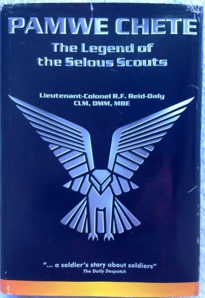 PAMWE CHETE - The Legend of the Selous Scouts - Lieutenant-Colonel R. F. Reid-Daly CLM, DMM, MBE
