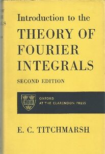 E.C. TITCHMARSH: INTRODUCTION TO THE THEORY OF FOURIER INTEGRALS