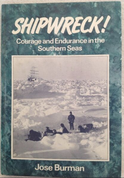 Shipwreck! Courage and Endurance in the Southern Seas - Jose Burman