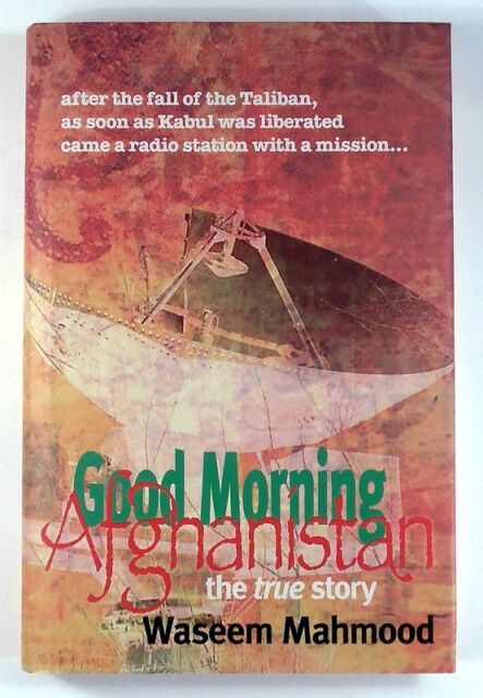 GOOD MORNING AFGHANISTAN - The True Story by Waseem Mahmood - HARDBACK - 1st Ed