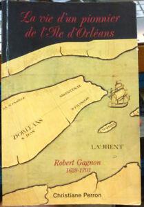 La vie d'un pionnier de L'île d'Orléans Robert Gagnon C. PERRON