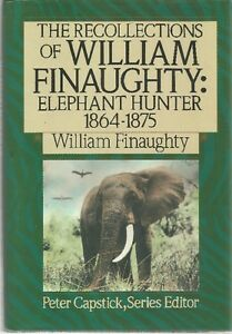 RECOLLECTIONS WILLIAM FINAUGHTY ELEPHANT HUNTER 1864-1875 AFRICA