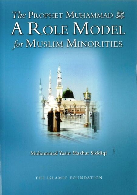The Prophet Muhammad (Peace be upon him) A Role Model For Muslim Minorities