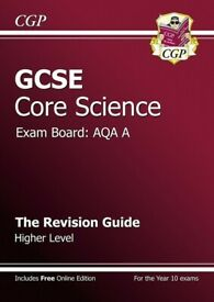 GCSE Core Sciene AQA A Revision Guide - Higher Level (A*-G Course)