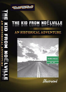 THE KID FROM NOELVILLE - An Historical Biographical Trilogy
