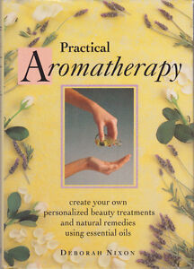 Practical Aromatherapy - Create your own personalized beauty