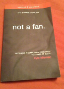 """"""" NOT A FAN """"  Updated and Expanded Version  by Kyle Idleman"""
