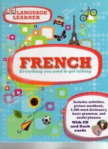 FRENCH - EVERYTHING YOU NEED TO GET TALKING- DK LANGUAGE LEARNER
