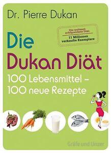 Dukan, P: Dukan Diät - 100 Lebensmittel, 100 neue Rezepte von Pierre Dukan (2013