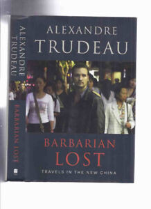 Barbarian Lost: Travels in New China Alexandre Trudeau signed