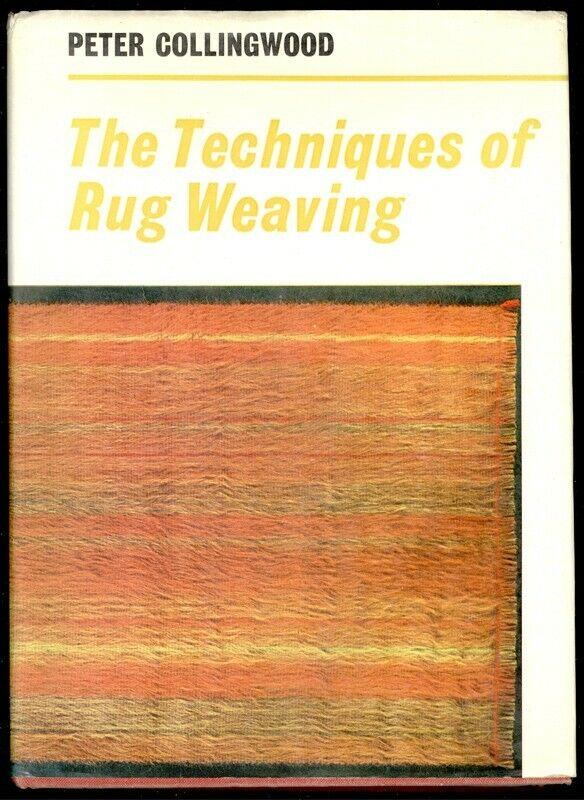 The Techniques of Rug Weaving by Peter Collingwood 1968