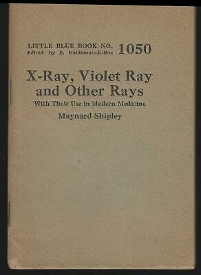 X-Ray, Violet Ray and Other Rays Medicine Maynard Shipley 1926 Blue Book #1050