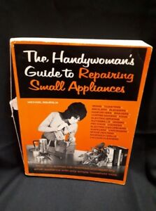 The Handywoman's Guide to Repairing Small Appliances by: Michael