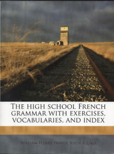 The high school French grammar with exercises, vocabularies, and