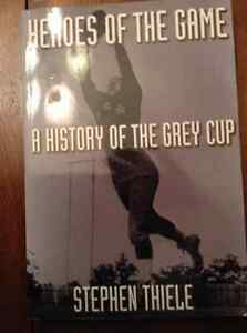 Heroes of the Game A History of the Grey Cup by Stephen Thiele