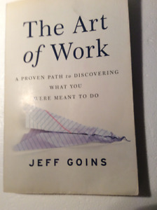 The Art of Work: A Proven Path to Discovering What You Were Mean