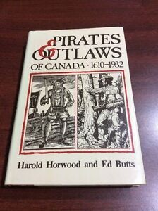 Pirates and Outlaws of Canada 1610 - 1932, Horwood and Butts