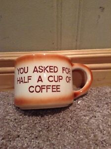 """Funny coffee mug """"You asked for half a cup of coffee"""""""