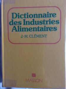 Dictionnaire des Industries Alimentaires (J.M. Clément).