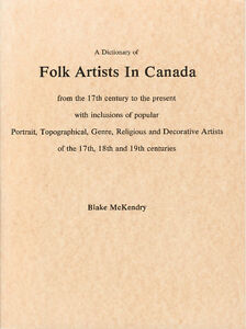 CANADIAN ART DICTIONARY OF FOLK ARTISTS IN CANADA McKENDRY