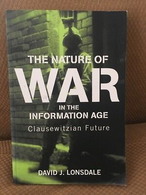 The Nature of War in the Information Age : Clauswetzian Future David Lonsdale