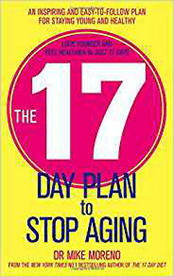 The 17 Day Plan to Stop Aging: A Step by Step Guide to Living 100 Happy, (The 17 Day Plan To Stop Aging)