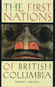 The FIRST NATIONS of BRITISH COLUMBIA Robert J. Muckle