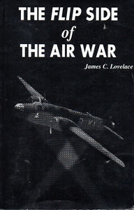 THE FLIP SIDE OF THE AIR WAR – WWII Air Force  James C. Lovelace