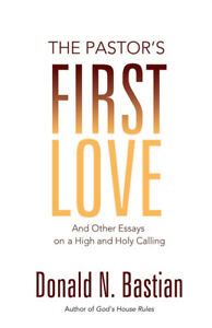 The Pastor's First Love and Other Essays on a High and Holy Call