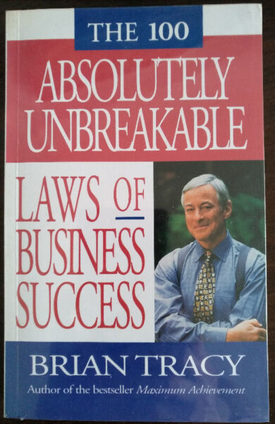 The 100 Absolutely Unbreakable Laws Of Business Success by Brain Tracy