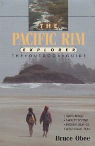 The Pacific Rim Explorer : The Outdoor Guide by Bruce Obee