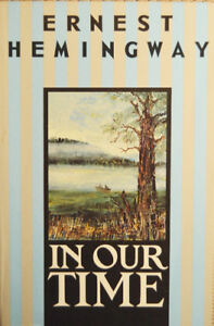 """Ernest HEMINGWAY, """"In Our Time"""""""