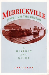 MERRICKVILLE: JEWEL ON THE RIDEAU - A History and Guide  Ontario