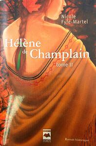 Livre, Hélène de Champlain, Tome II, Roman Historique, Nicole Fy