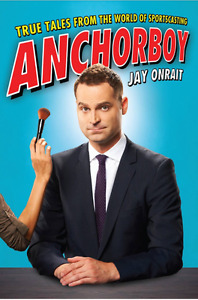 Anchorboy by Jay Onrait is a Canadian Author and Sports Anchor