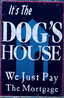 8 x 12 inch It's The Dog/Cat's House..Mortgage Tin Wall Sign