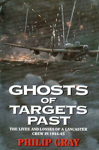 Ghosts of Targets Past: Lives & Losses of a LANCASTER CREW  WWII