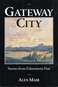 Gateway City: Stories from EDMONTON'S PAST – Alex Mair Alberta