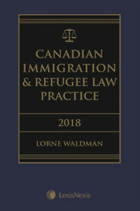 Canadian Immigration & Refugee Law Practice, 2018 Edition