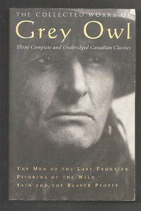 COLLECTED WORKS OF GREY OWL - OVER 500 PAGES !!